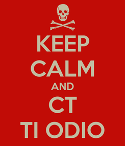 Poster: KEEP CALM AND CT TI ODIO