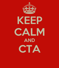 Poster: KEEP CALM AND CTA
