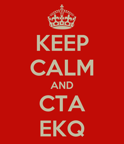 Poster: KEEP CALM AND CTA EKQ