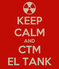 Poster: KEEP CALM AND CTM EL TANK