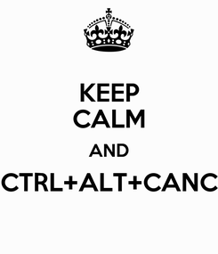 Poster: KEEP CALM AND CTRL+ALT+CANC