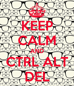 Poster: KEEP CALM AND CTRL ALT DEL