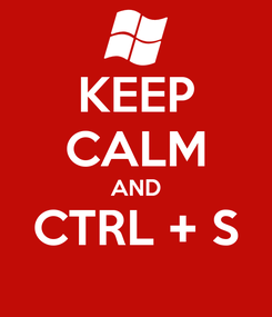 Poster: KEEP CALM AND CTRL + S
