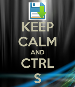 Poster: KEEP CALM AND CTRL S