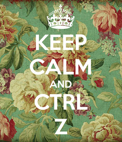 Poster: KEEP CALM AND CTRL Z