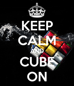 Poster: KEEP CALM AND CUBE ON