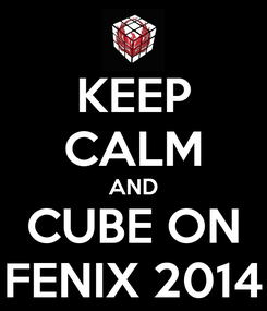 Poster: KEEP CALM AND CUBE ON FENIX 2014