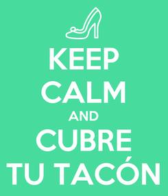 Poster: KEEP CALM AND CUBRE TU TACÓN