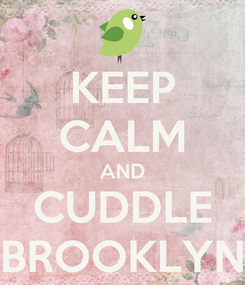 Poster: KEEP CALM AND CUDDLE BROOKLYN