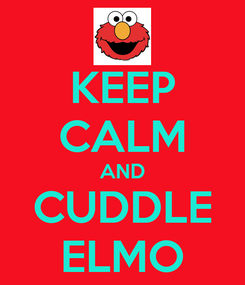 Poster: KEEP CALM AND CUDDLE ELMO