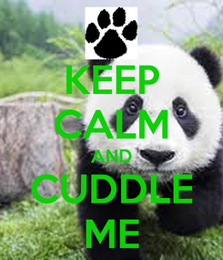 Poster: KEEP CALM AND CUDDLE ME