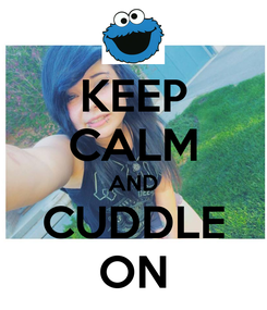 Poster: KEEP CALM AND CUDDLE ON