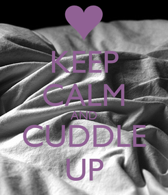Poster: KEEP CALM AND CUDDLE UP