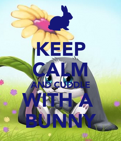 Poster: KEEP CALM AND CUDDLE WITH A  BUNNY