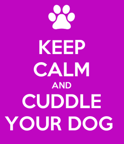 Poster: KEEP CALM AND CUDDLE YOUR DOG
