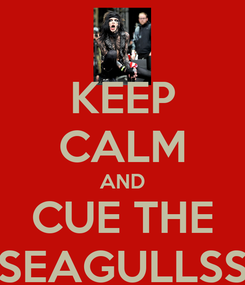Poster: KEEP CALM AND CUE THE SEAGULLSS