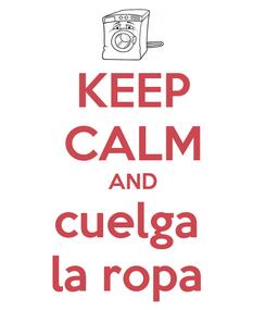 Poster: KEEP CALM AND cuelga  la ropa