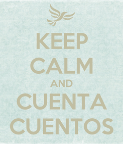 Poster: KEEP CALM AND CUENTA CUENTOS