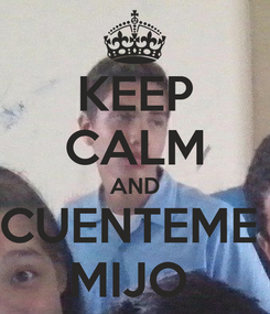 Poster: KEEP CALM AND CUENTEME  MIJO
