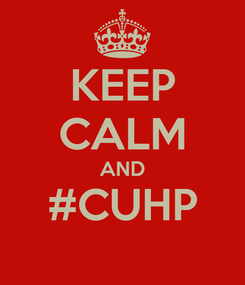 Poster: KEEP CALM AND #CUHP