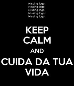Poster: KEEP CALM AND CUIDA DA TUA VIDA