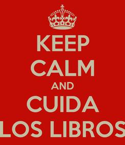 Poster: KEEP CALM AND CUIDA LOS LIBROS