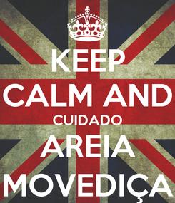 Poster: KEEP CALM AND CUIDADO AREIA MOVEDIÇA