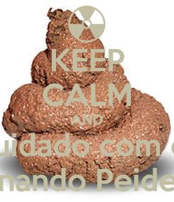Poster: KEEP CALM AND cuidado com o  Fernando Peideiro