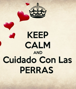 Poster: KEEP CALM AND Cuidado Con Las PERRAS