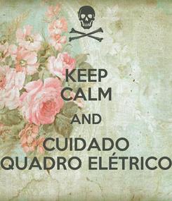 Poster: KEEP CALM AND CUIDADO QUADRO ELÉTRICO