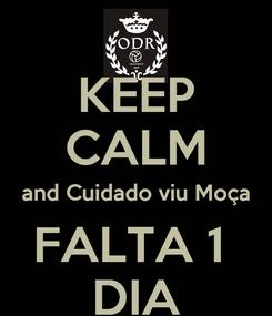 Poster: KEEP CALM and Cuidado viu Moça FALTA 1  DIA