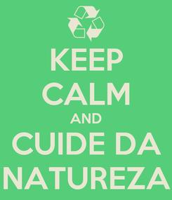 Poster: KEEP CALM AND CUIDE DA NATUREZA