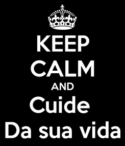 Poster: KEEP CALM AND Cuide  Da sua vida