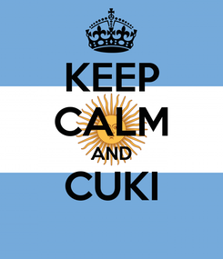 Poster: KEEP CALM AND CUKI