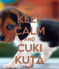 Poster: KEEP CALM AND CUKI KUTA