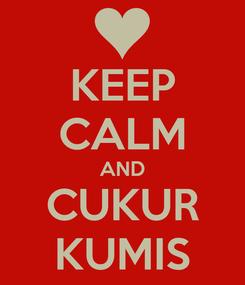 Poster: KEEP CALM AND CUKUR KUMIS