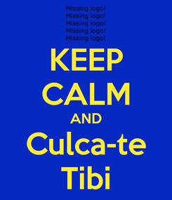 Poster: KEEP CALM AND Culca-te Tibi