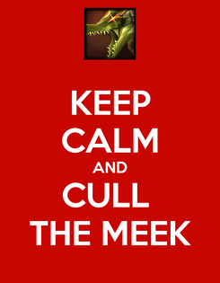 Poster: KEEP CALM AND CULL  THE MEEK
