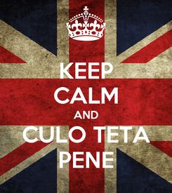 Poster: KEEP CALM AND CULO TETA PENE