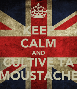 Poster: KEEP CALM AND CULTIVE TA MOUSTACHE