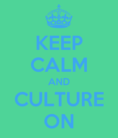 Poster: KEEP CALM AND CULTURE ON