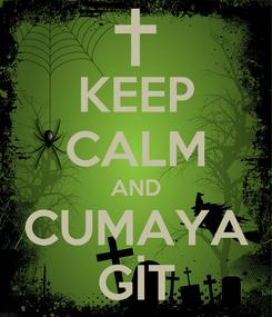 Poster: KEEP CALM AND CUMAYA GİT