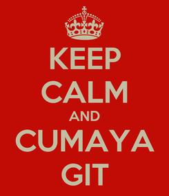 Poster: KEEP CALM AND CUMAYA GIT