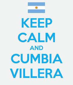 Poster: KEEP CALM AND CUMBIA VILLERA