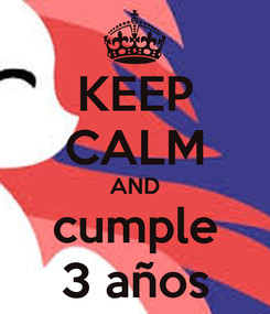 Poster: KEEP CALM AND cumple 3 años