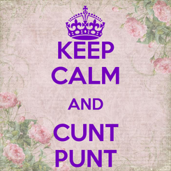 Poster: KEEP CALM AND CUNT PUNT