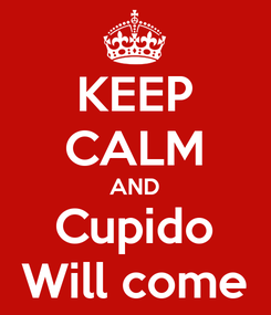 Poster: KEEP CALM AND Cupido Will come