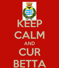 Poster: KEEP CALM AND CUR BETTA