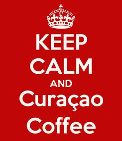Poster: KEEP CALM AND Curaçao Coffee