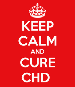 Poster: KEEP CALM AND CURE CHD